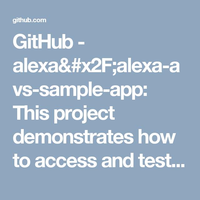 GitHub - alexa/alexa-avs-sample-app: This project