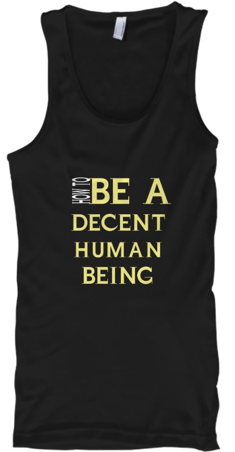 7cbac8646 How To Be A Decent Human Being Black Tank Top Front   Human Being T ...