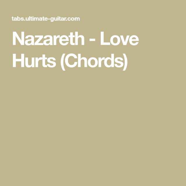 Nazareth Love Hurts Chords Chords And Lyrics Pinterest