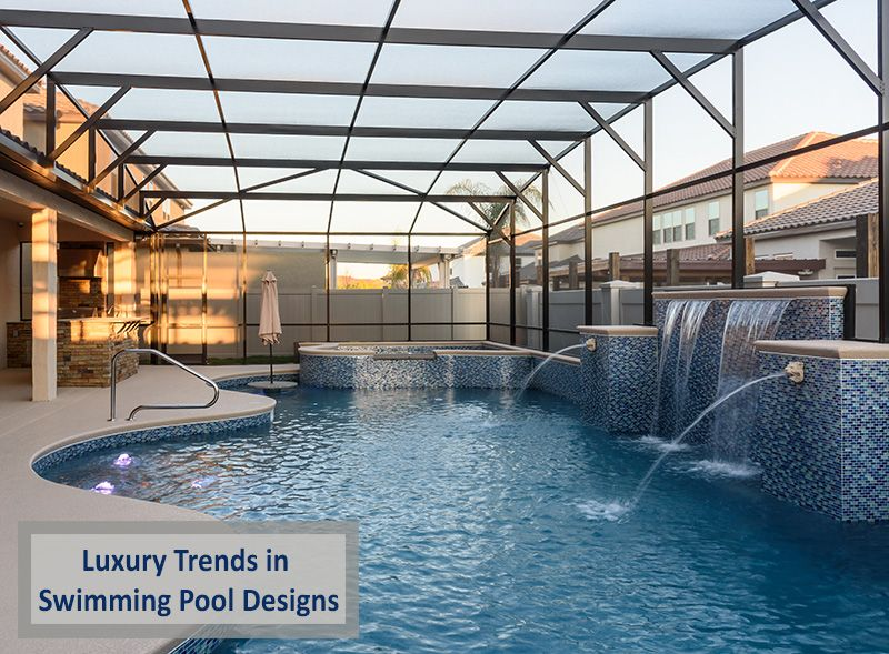 Check Out These Luxury Trends In Swimming Pool Designs.