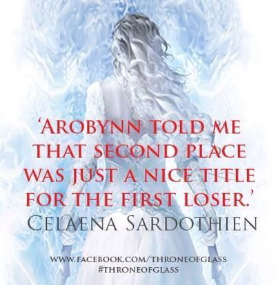 Arobynn Told Me That Second Place Was Just A Nice Title For The First Loser Throne Of Glass Quotes Throne Of Glass Throne Of Glass Series