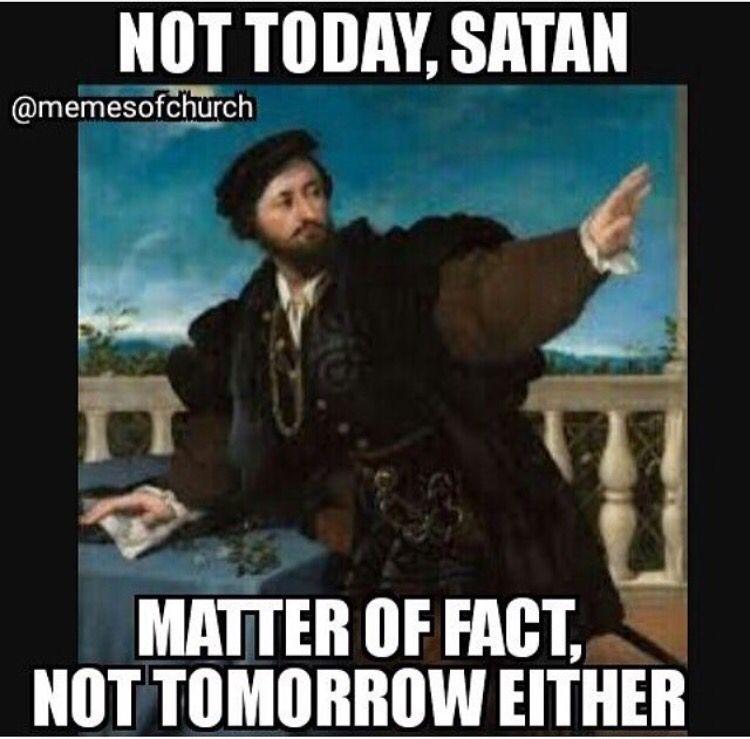 Not Today Satan Humor Haha Funny Funny Quotes Funny
