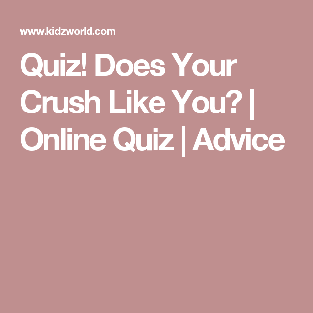 Quiz! Does Your Crush Like You? | Online Quiz | Advice