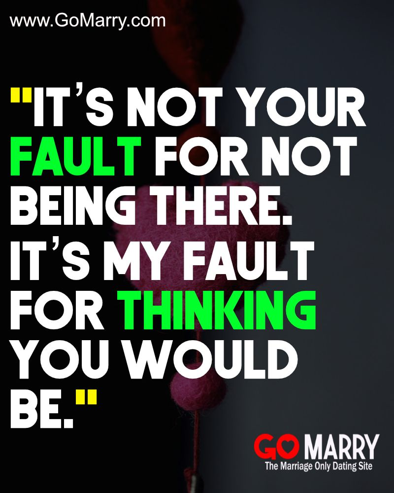 It S Not Your Fault For Not Being There It S My Fault For