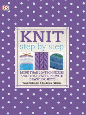 Knit Step by Step by Vikki Haffenden and Frederica Patmore  - Best knitting books for beginners - Craft - allaboutyou.com