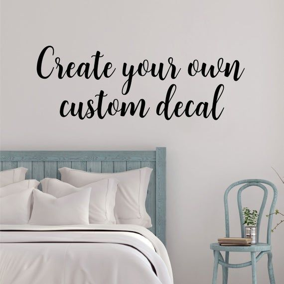 Custom Vinyl Decal Create Your Own Wall Quotes Decal In A Handwritten Font Design Your Own Calligr Custom Wall Decal Wall Quotes Decals Custom Wall
