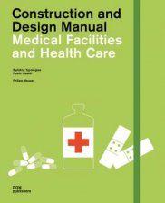 Construction and Design Manual: Medical Facilities and Health Care. Philipp Meuser. Signatura 757 MES 0. No catálogo: http://kmelot.biblioteca.udc.es/record=b1477204~S1*gag