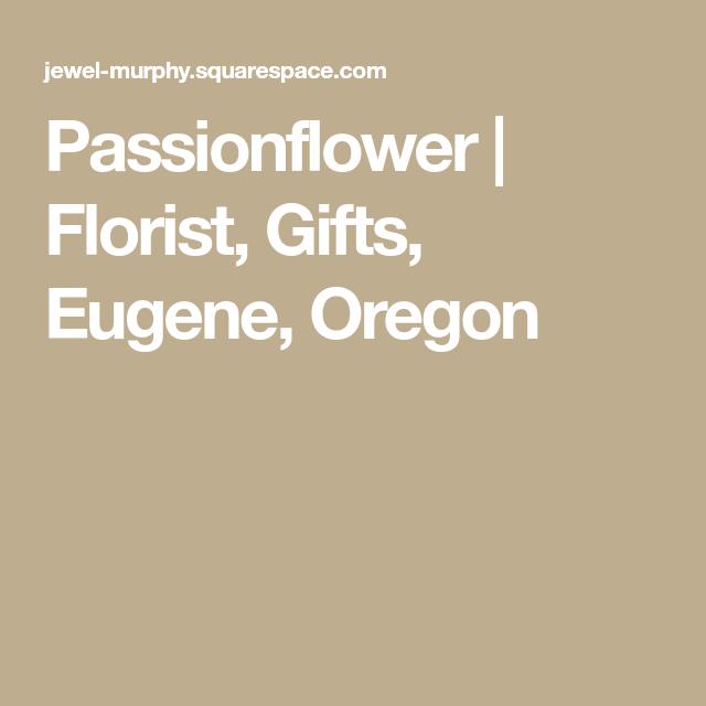 Passionflower Florist Gifts Eugene Oregon Passion Flower Florist Oregon