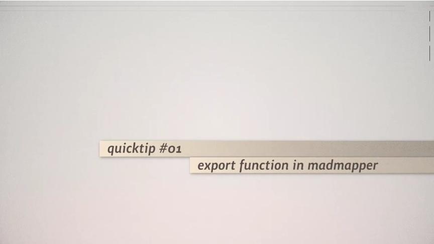 quicktip #01 - madmapper export function