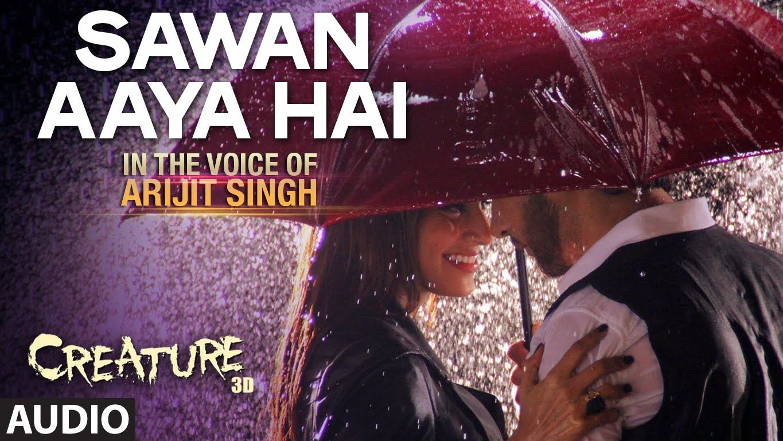 Sawan Aaya Hai Full Audio Song Arijit Singh Creature 3d Audio Songs Songs New Love Songs