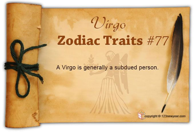 A Virgo is generally a subdued person.