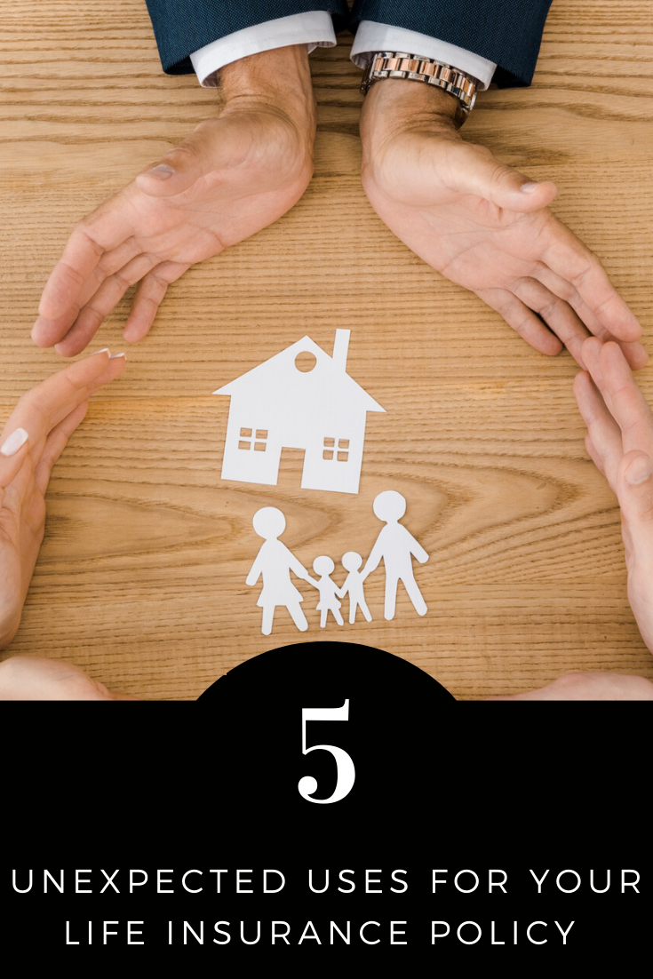 Top 5 Unexpected Uses For Your Life Insurance Policy Life Insurance Policy Insurance Policy