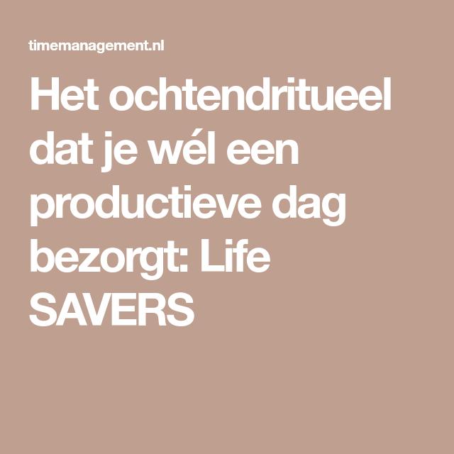 Het ochtendritueel dat je wél een productieve dag bezorgt: Life SAVERS