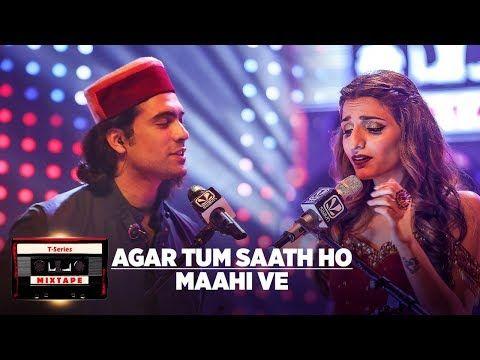 Agar Tum Saath Ho Maahi Ve L T Series Mixtape L Jubin N Prakriti K Abhijit V L Bhushan Kumar Ahmed K Youtube Mixtape Soul Songs Songs