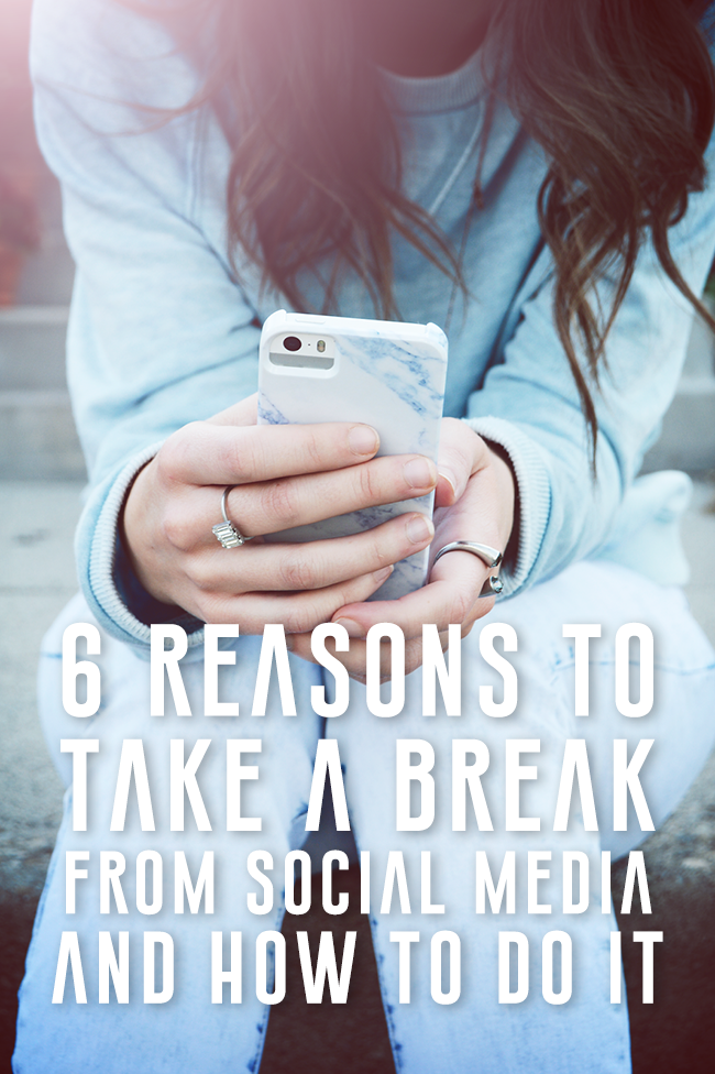 6 REASONS YOU SHOULD TAKE A BREAK FROM SOCIAL MEDIA HOW TO