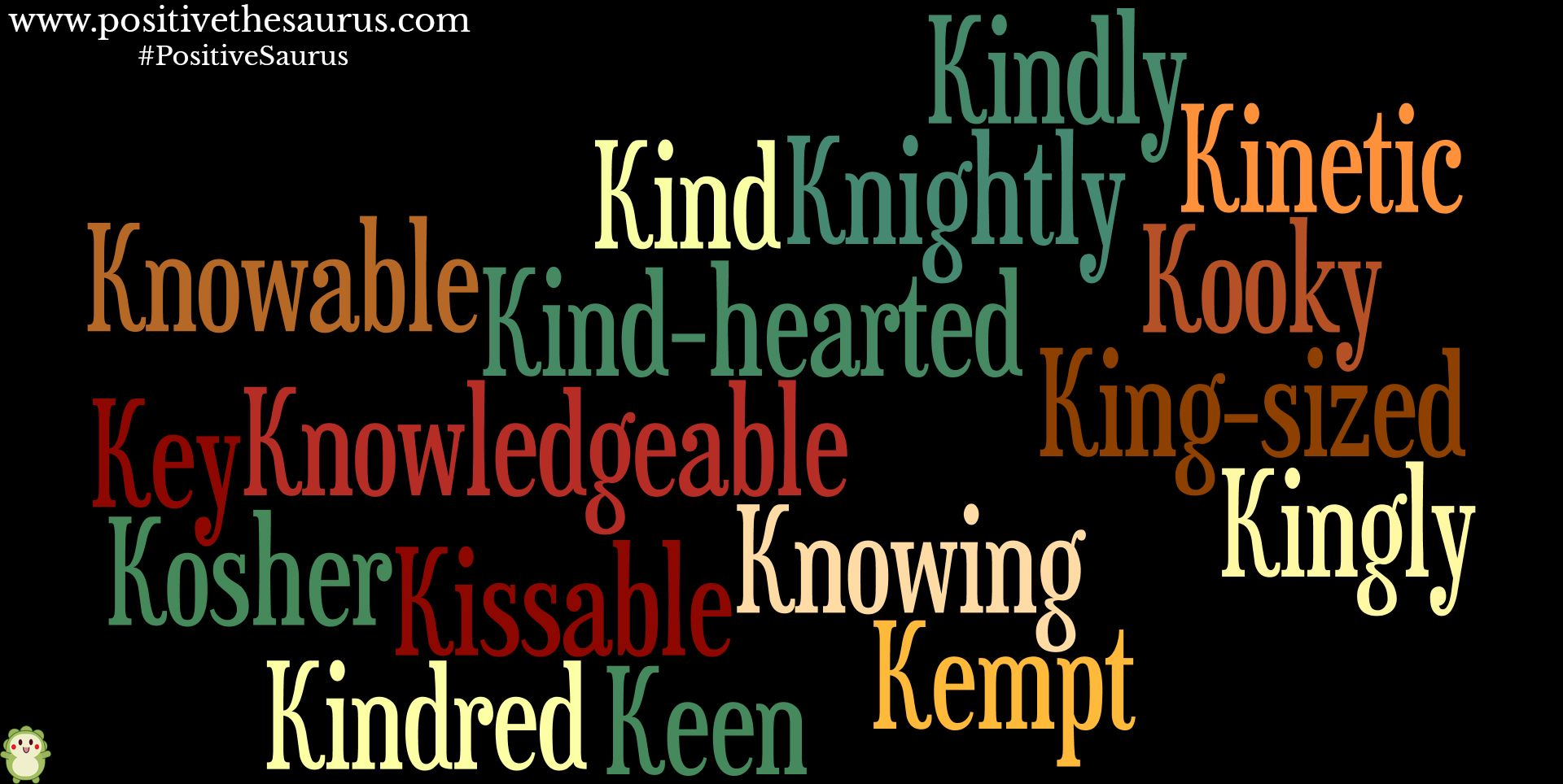 Positive adjectives starting with k. Have Kissable and kingly day