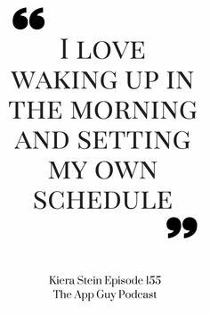I love waking up in the morning and setting my own schedule