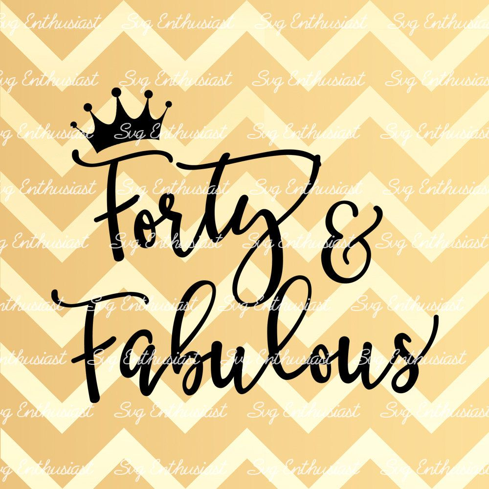Forty And Fabulous SVG, 40th SVG, Fortieth SVG, 40th Birthday Svg, 40 & Fabulous Svg, Svg Cut