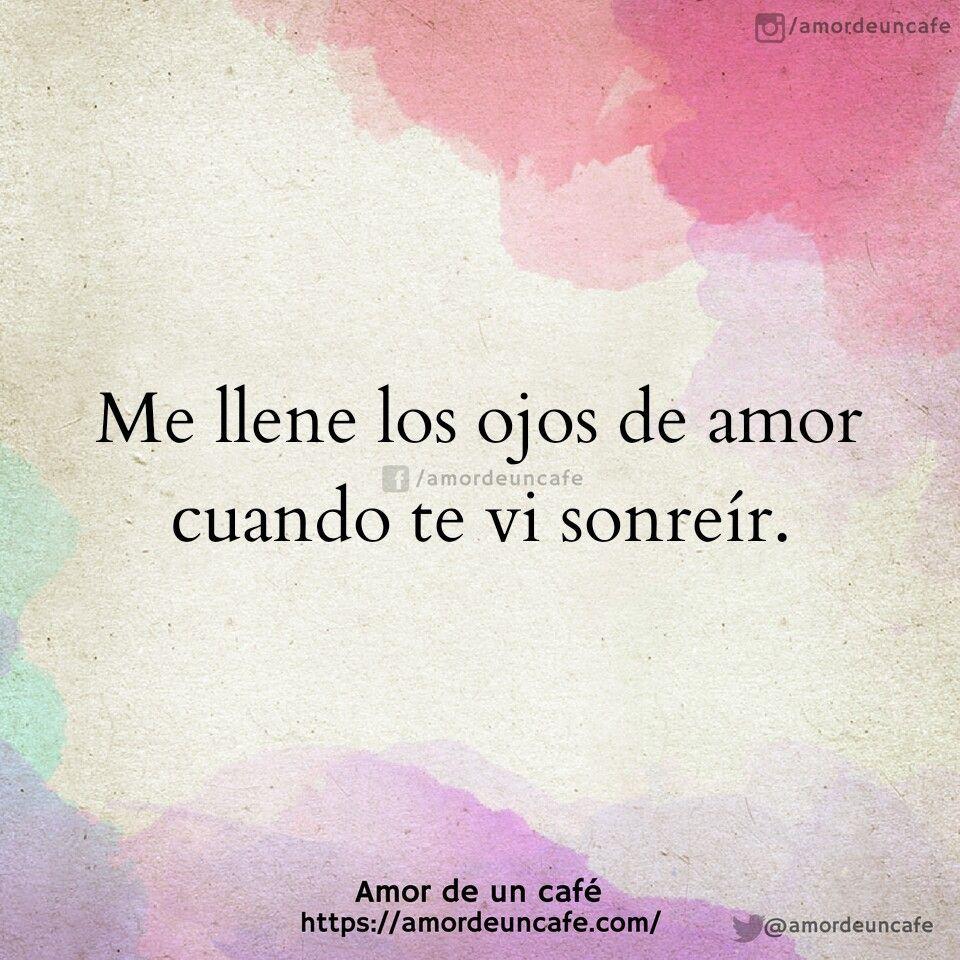 Me Llene Los Ojos De Amor Cuando Te Vi Sonreir Poemas Pinterest