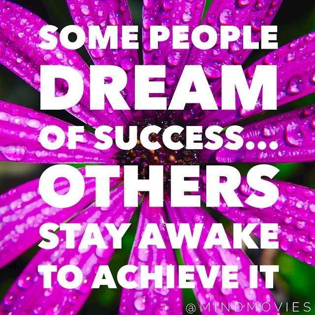Some people dream of success others stay awake to achieve it - stay awake