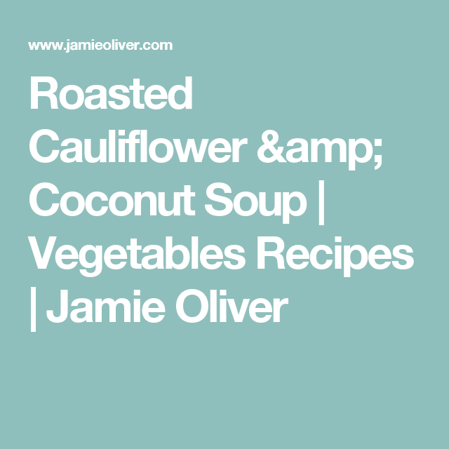 Roasted Cauliflower Coconut Soup Vegetables Recipes Jamie Oliver Recipe Coconut Soup Vegetable Recipes Roasted Cauliflower