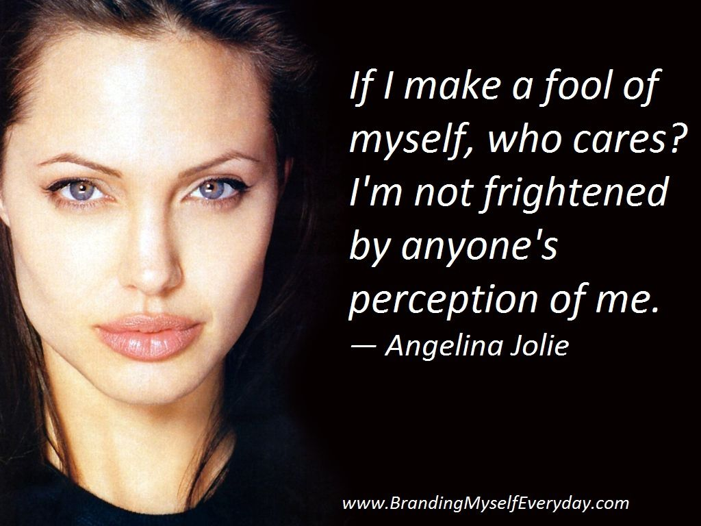 Az Quotes If I Make A Fool Of Myself Who Cares I'm Not Frightened.
