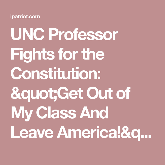 "UNC Professor Fights for the Constitution: ""Get Out of My Class And Leave America!"" 