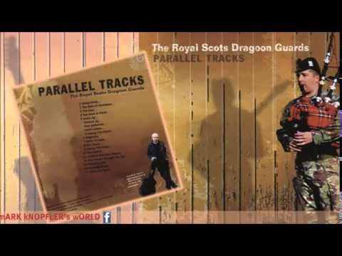 THE ROYAL SCOTS DRAGOON GUARDS and MARK KNOPFLER . Going Home - Parallel...