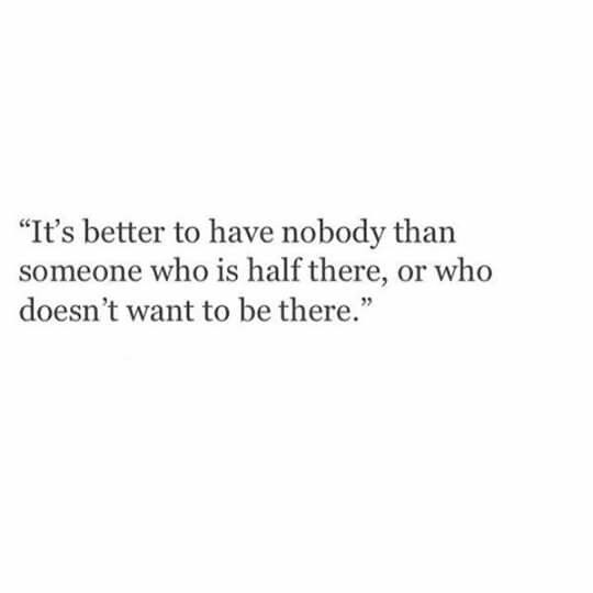 Yeah this is true..it's always better to let people go who ain't there completely.. In between kind of things suck