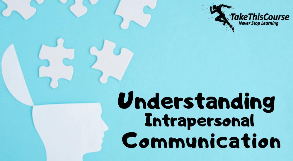 Understanding Intrapersonal Communication Intrapersonal Communication Intrapersonal Interpersonal Communication