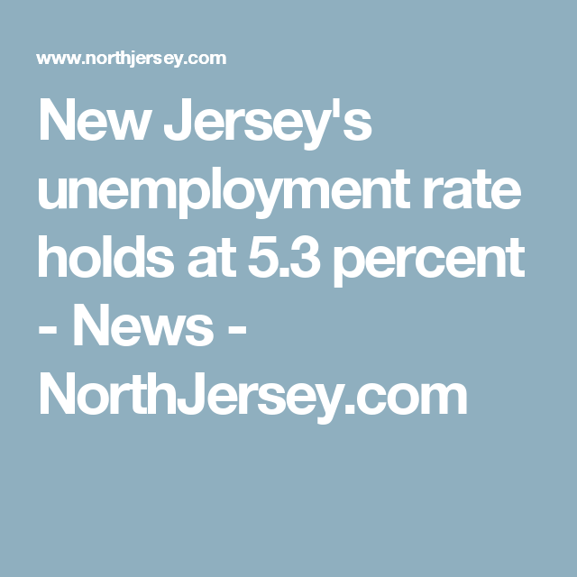 New Jersey S Unemployment Rate Holds At 5 3 Percent News