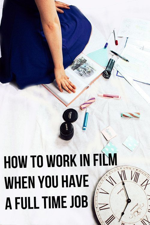 how to work in film when you work full time with a cheat sheet