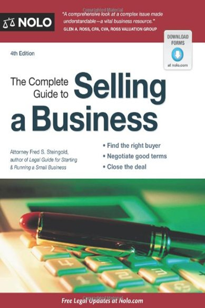 2012 The Complete Guide To Selling A Business By Fred Steingold J D Nolo 08 21 Selling A Business Things To Sell Ebooks
