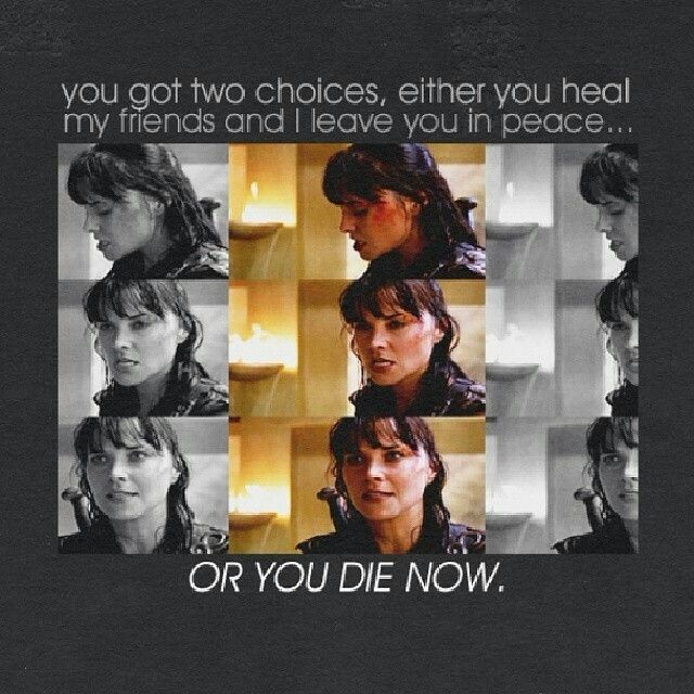 Xena, those are your only two choices