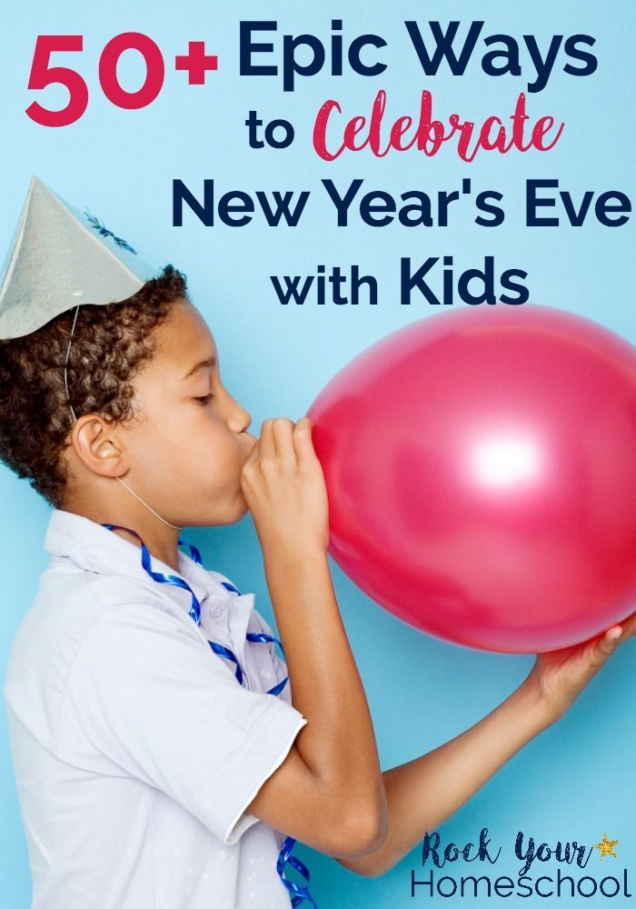 50+ Epic Ways To Celebrate New Year's Eve With Kids   Kids ...