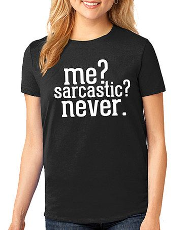 869113fa6 Love this Black 'Me? Sarcastic? Never.' Crewneck Tee - Plus on #zulily!  #zulilyfinds