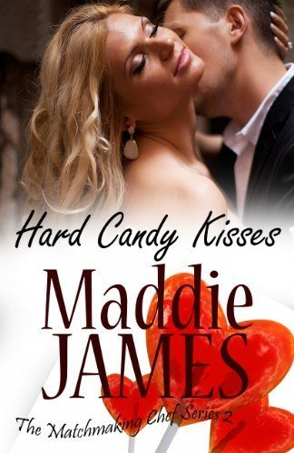 Hard Candy Kisses (The Matchmaking Chef Series Book 8) by Maddie James, http://www.amazon.com/dp/B00ICQONES/ref=cm_sw_r_pi_dp_RNSYtb1WAFBP8