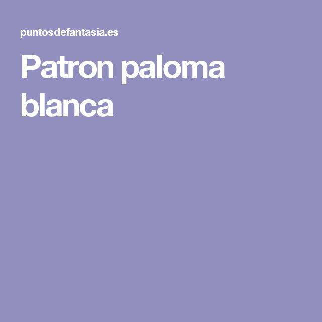 Patron paloma blanca | Proyectos a intentar | Pinterest | Paloma ...