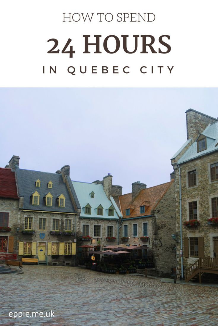 how to spend 24 hours in québec city montreal vacation quebec