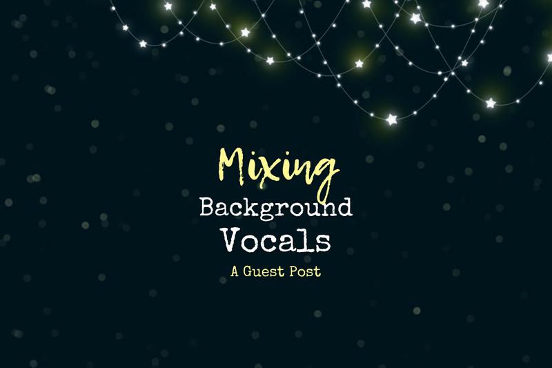 7 Steps To Mixing Background Vocals That Sound Radio Ready Mella Music Vocal Background Radio