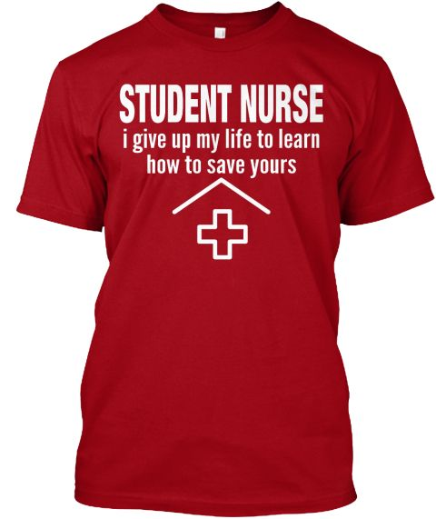 Student Nurse I Give Up My Life To Learn How Save Yours Deep Red T Shirt Front