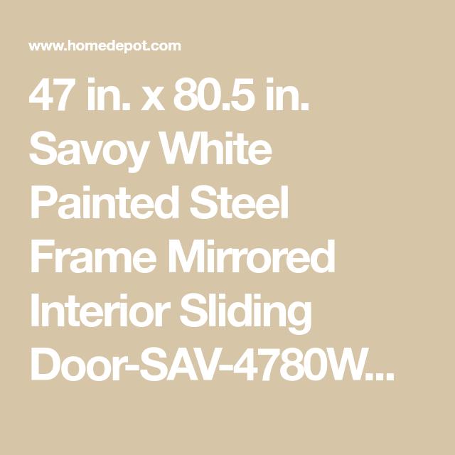Contractors Wardrobe 47 In X 80 5 In Savoy White Painted Steel Frame Mirrored Interior Sliding Door Sav 4780wh2r The Home Depot In 2020 Sliding Doors Interior Sliding Doors Steel Frame Doors