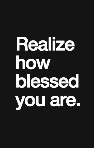 """Realize how blessed you are."" #quotes"