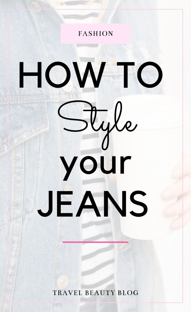 How To Style Your Favorite Jeans 2019  Travel Beauty Blog Here are some tips on how to style different types of jeans