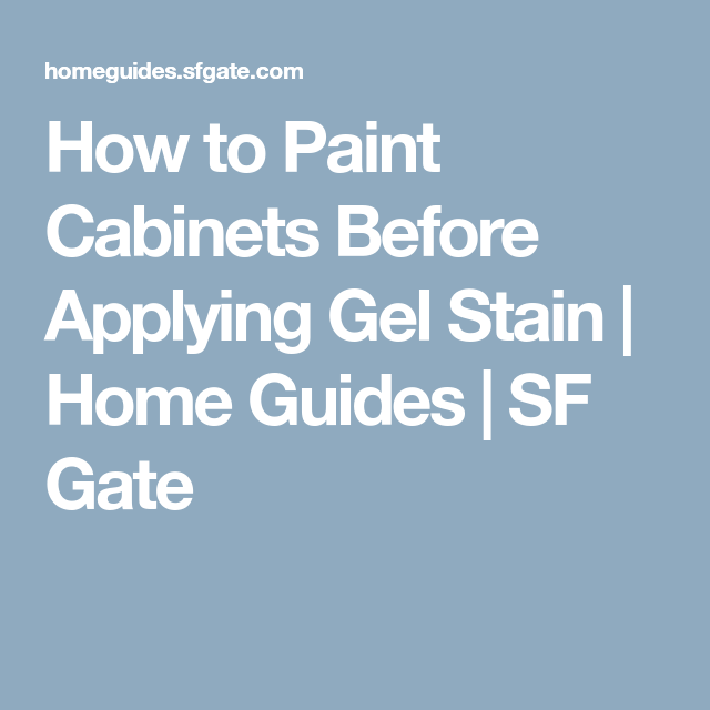 How to Paint Cabinets Before Applying Gel Stain