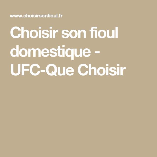 Choisir Son Fioul Domestique Ufc Que Choisir Que Choisir Ufc Chauffage