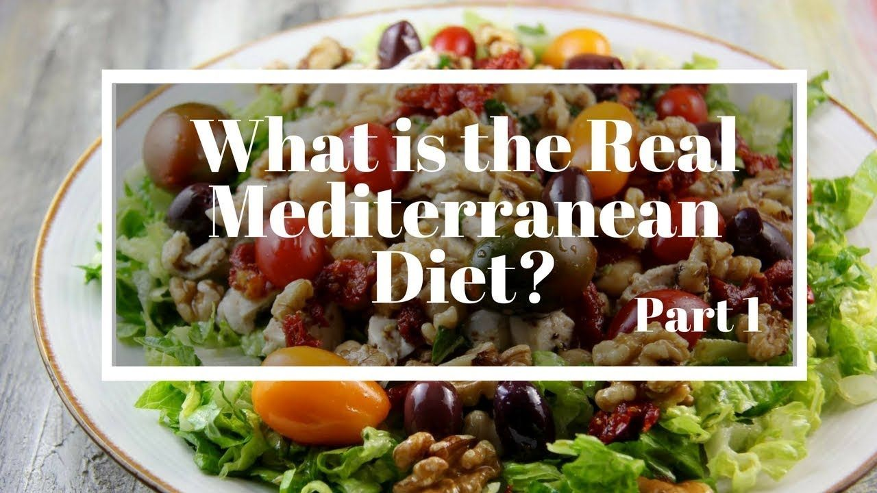 What Is The Real Mediterranean Diet Part 1 Youtube Mediterranean Diet Plan Healthy Mediterranean Diet