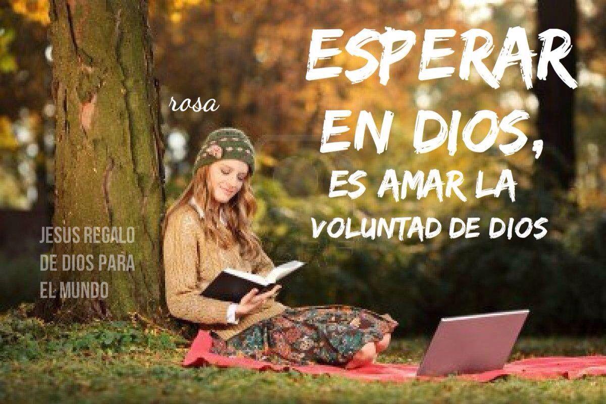 Esperar En Dios Es Amar La Voluntad De Dios Voluntad De Dios Te Amo Como Eres Versiculos Cristianos