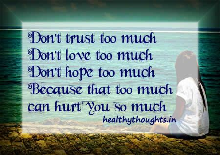 Don't trust-love-hope too much  Because that too much can hurt you so much-thought for the day-good-quotes