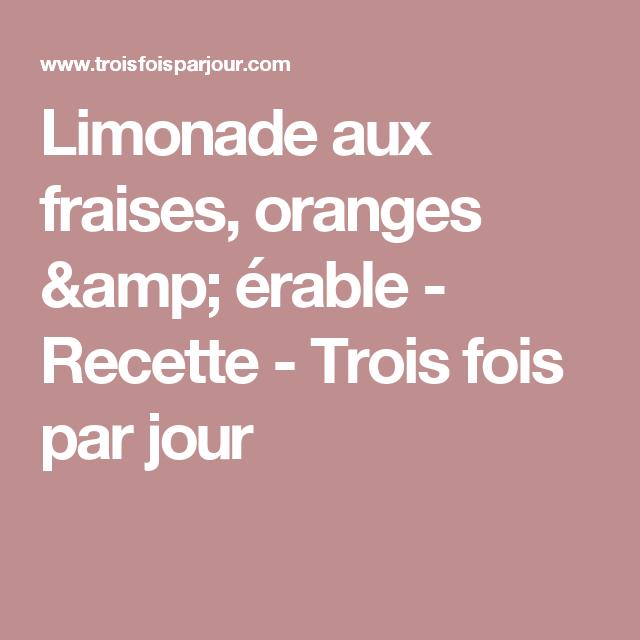 Limonade aux fraises, oranges & érable - Recette - Trois fois par jour